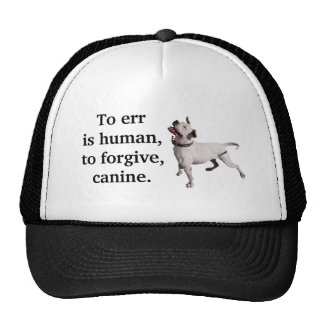 To err is human, to forgive, canine. trucker hat
