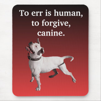 To err is human, to forgive, canine. mouse pad
