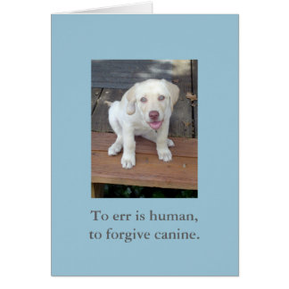 To Err is Human, To Forgive Canine Puppy Dog card