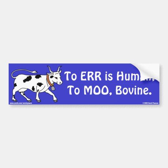To err is human; to MOO, bovine Bumper Sticker