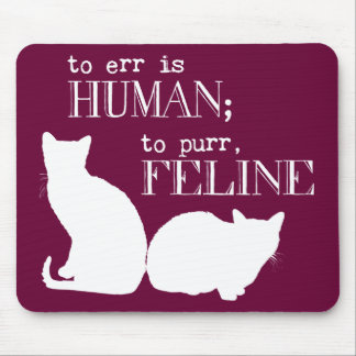 To err is human to purr feline - all colours mouse pad