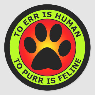 TO ERR IS HUMAN, TO PURR IS FELINE CLASSIC ROUND STICKER