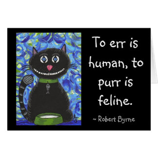 To err is human, to purr is feline. - greeting car greeting card
