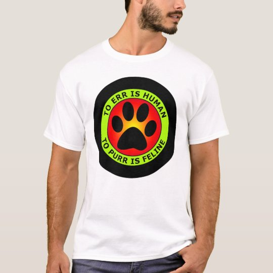 TO ERR IS HUMAN, TO PURR IS FELINE T-Shirt