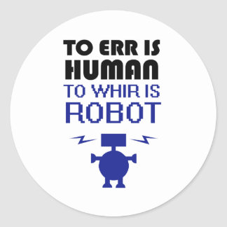 To Err Is Human, To Whir Is Robot Classic Round Sticker