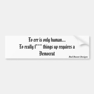To err is only human... bumper sticker