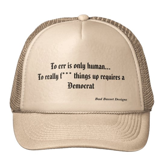 To err is only human...To really f*** things up... Trucker Hat