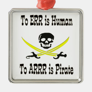 To Errr is Human, To Arrrr is Pirate! Square Metal Christmas Ornament