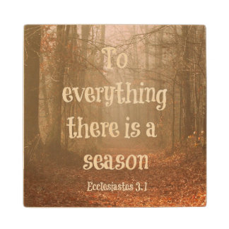 To everything there is a season Bible Verse Wooden Coaster