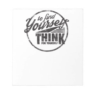 To Find Yourself, Think For Yourself Notepad