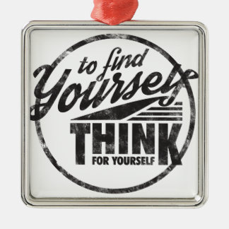 To Find Yourself, Think For Yourself Square Metal Christmas Ornament