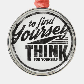 To Find Yourself, Think For Yourself Round Metal Christmas Ornament