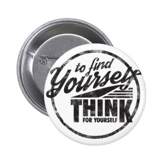 To Find Yourself, Think For Yourself Pinback Button