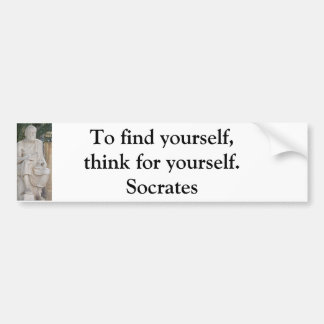 To find yourself, think for yourself. - Socrates Bumper Sticker