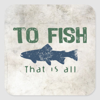 To Fish Is All Square Stickers