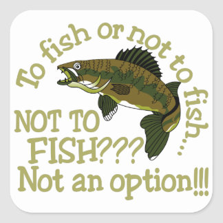 To Fish Or Not Square Sticker