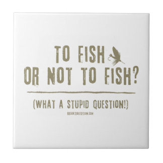 To Fish or Not To Fish? What a Stupid Question! Ceramic Tile