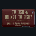 "To Fish or Not To Fish? What a Stupid Question! iPod Touch Case<br><div class=""desc"">Some things just don&#39;t need to be asked. When it comes to the serious fly fisher, the question of whether to go fishing or not is just not something that needs to be asked! This fly fishing design features text that reads &quot;To fish or not to fish? What a stupid...</div>"