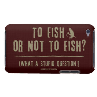 To Fish or Not To Fish? What a Stupid Question! iPod Touch Case
