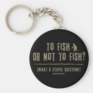 To Fish or Not To Fish? What a Stupid Question! Key Chain