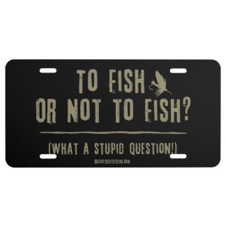 To Fish or Not To Fish? What a Stupid Question! License Plate