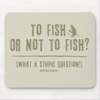 To Fish or Not To Fish What a Stupid Question Mouse Pads