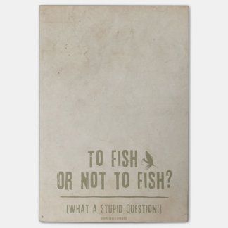 To Fish or Not To Fish? What a Stupid Question! Post-it® Notes