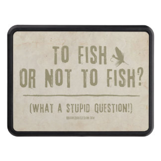 To Fish or Not To Fish? What a Stupid Question! Tow Hitch Cover