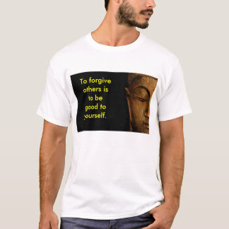 To Forgive Others Is To Be Good To Yourself T-Shirt