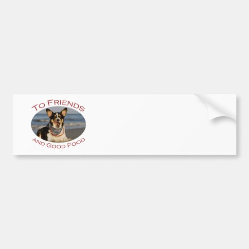 To Friends and Good Food Car Bumper Sticker