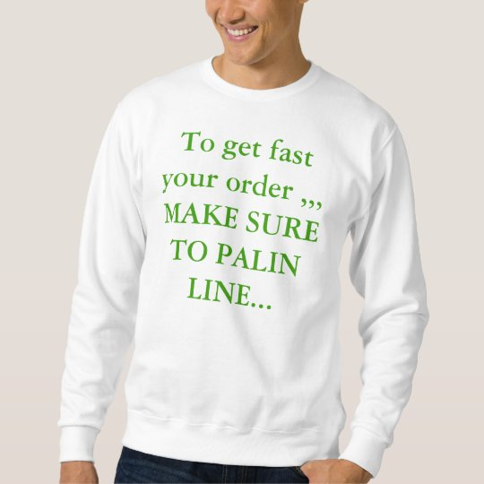 To get fast your order ,,, MAKE SURE TO PALIN L... Sweatshirt