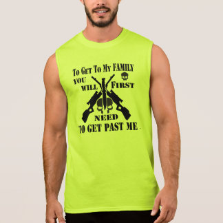To Get To My Family You First Need To Get Past Me Sleeveless Shirt