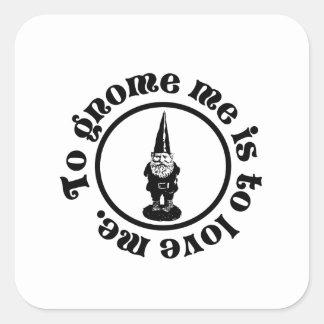 To Gnome Me Square Sticker