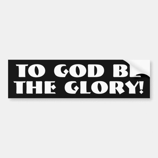 To God be the Glory! Bumper Stickers