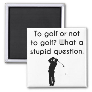 To Golf Or Not To Golf 2 Inch Square Magnet