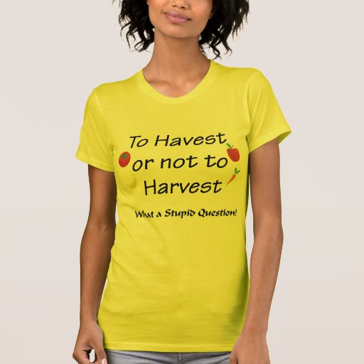 To Harvest or not to Harvest T Shirts