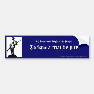 To have a trial by jury. car bumper sticker