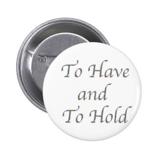 To Have and To Hold Pinback Button