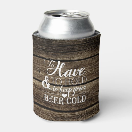 To Have Hold Barn Wood Rustic Wedding Can Cooler