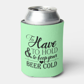 To have to hold to keep beer cold wedding koozie can cooler