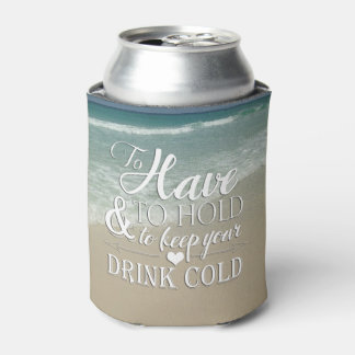 To Have To Hold To Keep Drink Cold Beach Wedding Can Cooler