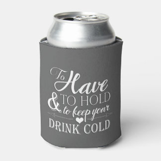 To Have To Hold To Keep Drink Cold Wedding Koozie Can Cooler