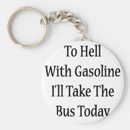 To Hell With Gasoline I'll Take The Bus Today Basic Round Button Keychain