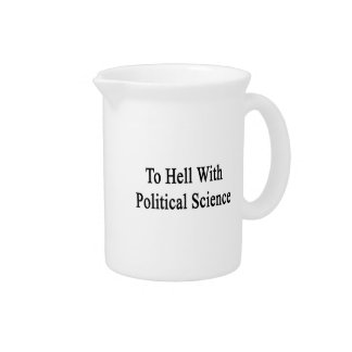 To Hell With Political Science Beverage Pitcher