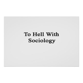 To Hell With Sociology Posters