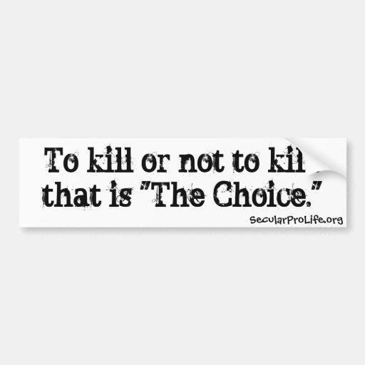 To Kill Or Not To Kill Car Bumper Sticker