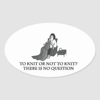 To Knit or Not to Knit-Fun Products for Knitters Oval Sticker