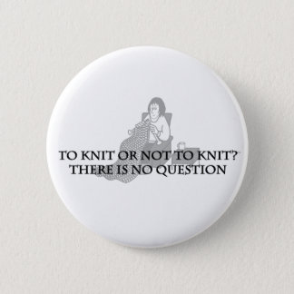To Knit or Not to Knit-Fun Products for Knitters Pinback Button