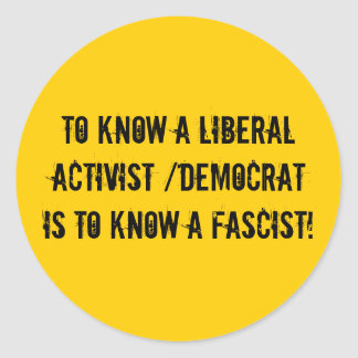 To know a liberal activist /democrat is to know... classic round sticker