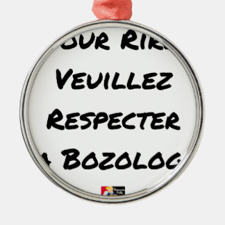 TO LAUGH, PLEASE RESPECT THE BOZOLOGIE METAL ORNAMENT